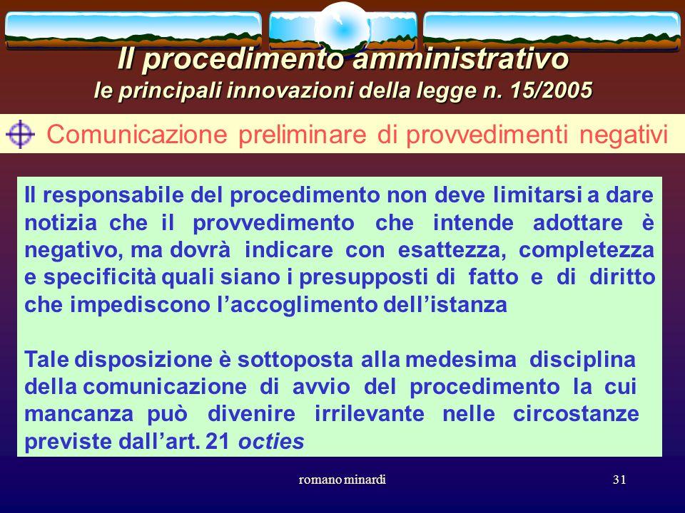 romano minardi31 Il procedimento amministrativo le principali innovazioni della legge n. 15/2005 Comunicazione preliminare di provvedimenti negativi I