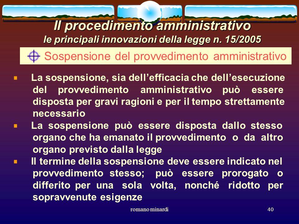romano minardi40 Il procedimento amministrativo le principali innovazioni della legge n. 15/2005 Sospensione del provvedimento amministrativo La sospe