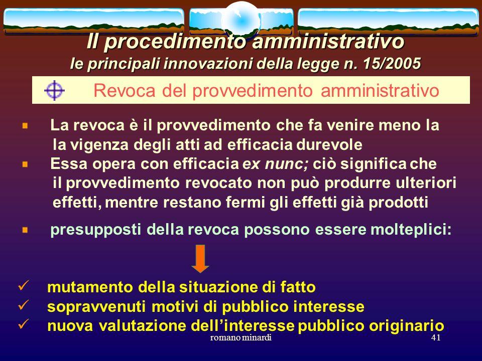 romano minardi41 Il procedimento amministrativo le principali innovazioni della legge n. 15/2005 Revoca del provvedimento amministrativo La revoca è i