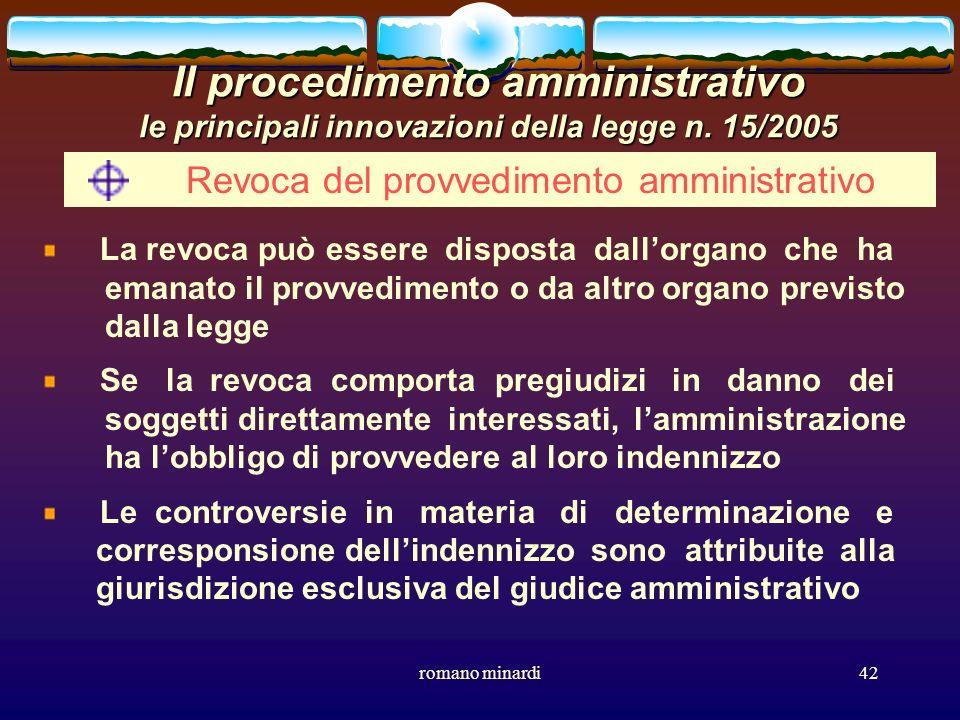 romano minardi42 Il procedimento amministrativo le principali innovazioni della legge n. 15/2005 Revoca del provvedimento amministrativo La revoca può