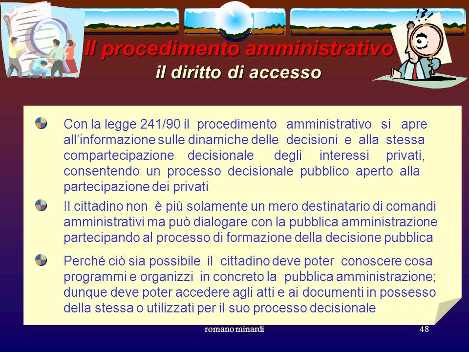 romano minardi48 Il procedimento amministrativo il diritto di accesso Con la legge 241/90 il procedimento amministrativo si apre allinformazione sulle