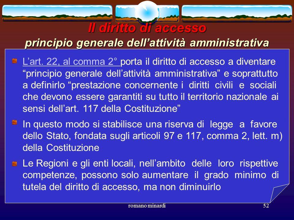 romano minardi52 Il diritto di accesso principio generale dellattività amministrativa Lart. 22, al comma 2° Lart. 22, al comma 2° porta il diritto di