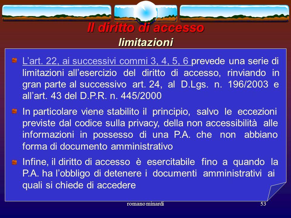 romano minardi53 Il diritto di accesso limitazioni Lart. 22, ai successivi commi 3, 4, 5, 6 Lart. 22, ai successivi commi 3, 4, 5, 6 prevede una serie