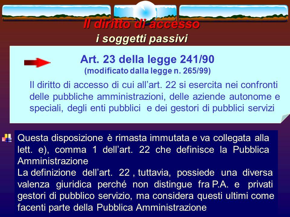 romano minardi54 Il diritto di accesso i soggetti passivi Art. 23 della legge 241/90 (modificato dalla legge n. 265/99) Il diritto di accesso di cui a