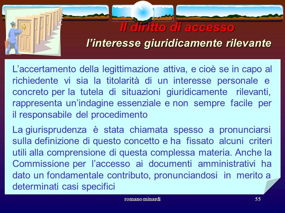 romano minardi55 Il diritto di accesso linteresse giuridicamente rilevante Laccertamento della legittimazione attiva, e cioè se in capo al richiedente