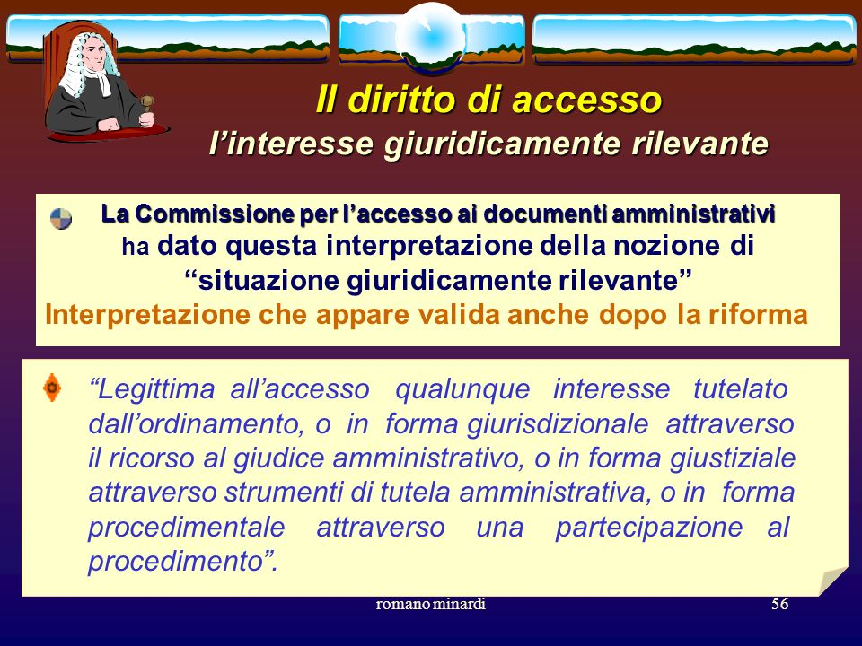 romano minardi56 Il diritto di accesso linteresse giuridicamente rilevante La Commissione per laccesso ai documenti amministrativi ha dato questa inte