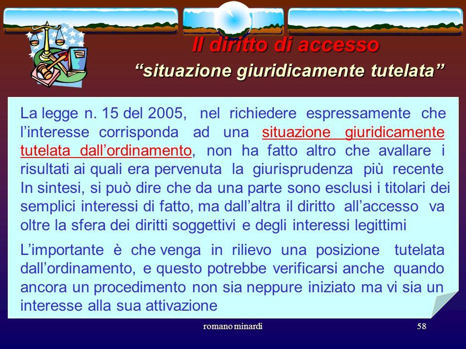 romano minardi58 Il diritto di accesso situazione giuridicamente tutelata La legge n. 15 del 2005, nel richiedere espressamente che linteresse corrisp