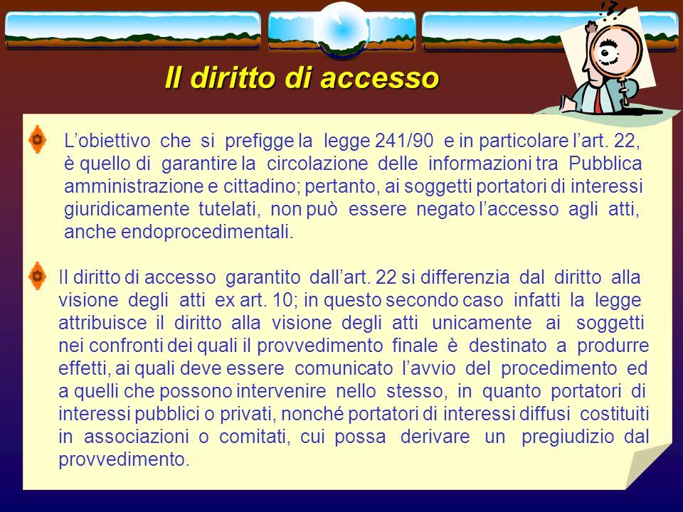 romano minardi59 Il diritto di accesso Lobiettivo che si prefigge la legge 241/90 e in particolare lart. 22, è quello di garantire la circolazione del