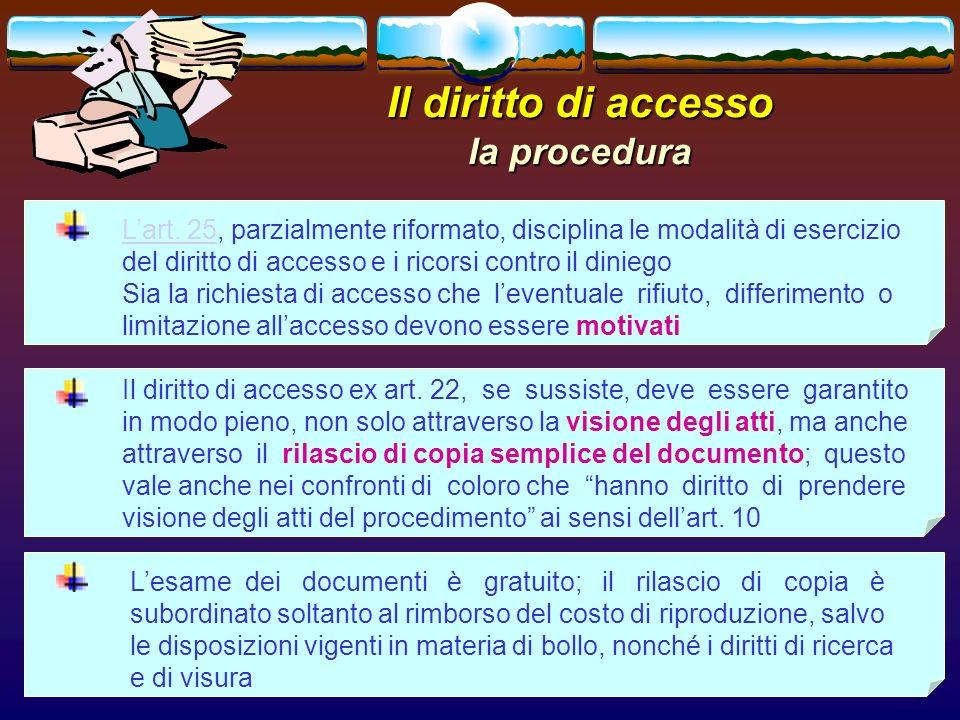 romano minardi60 Il diritto di accesso la procedura Il diritto di accesso ex art. 22, se sussiste, deve essere garantito in modo pieno, non solo attra