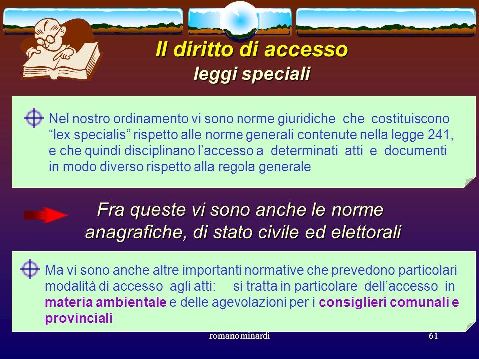 romano minardi61 Il diritto di accesso leggi speciali Nel nostro ordinamento vi sono norme giuridiche che costituiscono lex specialis rispetto alle no