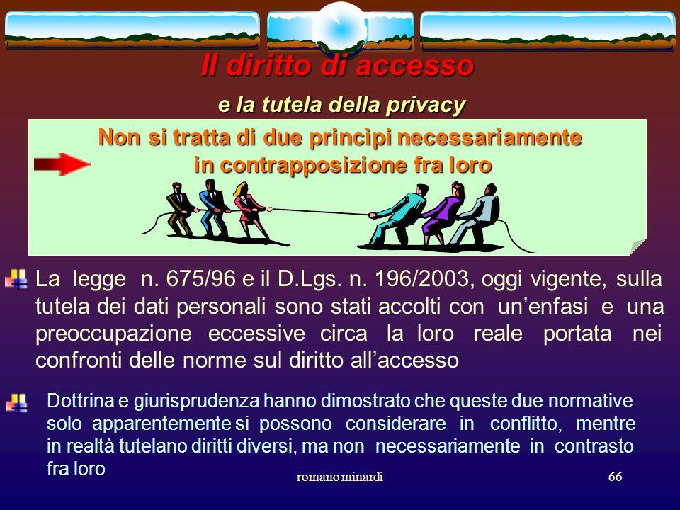 romano minardi66 Il diritto di accesso e la tutela della privacy Non si tratta di due princìpi necessariamente in contrapposizione fra loro La legge n