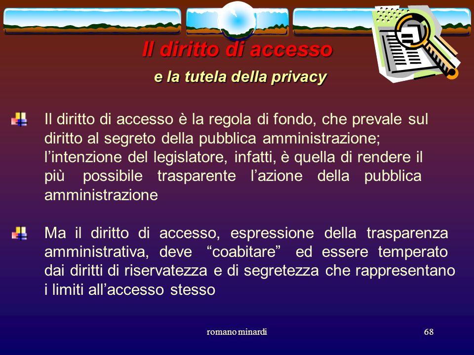 romano minardi68 Il diritto di accesso e la tutela della privacy Il diritto di accesso è la regola di fondo, che prevale sul diritto al segreto della