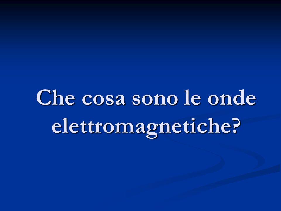 Che cosa sono le onde elettromagnetiche?