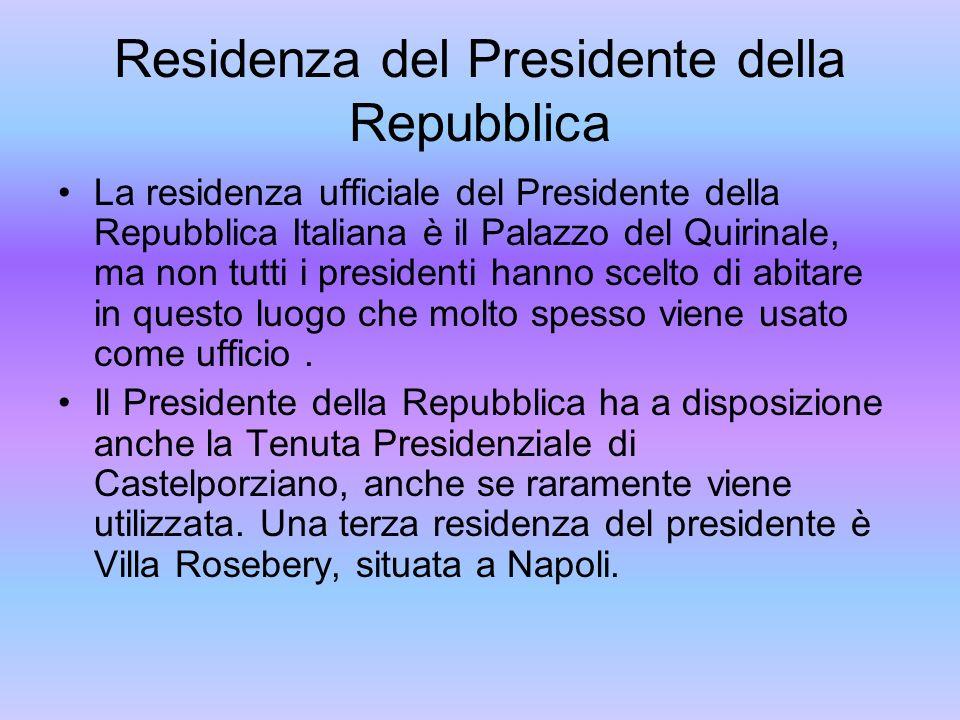 Residenza del Presidente della Repubblica La residenza ufficiale del Presidente della Repubblica Italiana è il Palazzo del Quirinale, ma non tutti i p