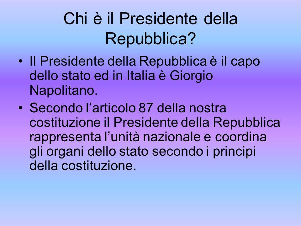 Chi è il Presidente della Repubblica? Il Presidente della Repubblica è il capo dello stato ed in Italia è Giorgio Napolitano. Secondo larticolo 87 del