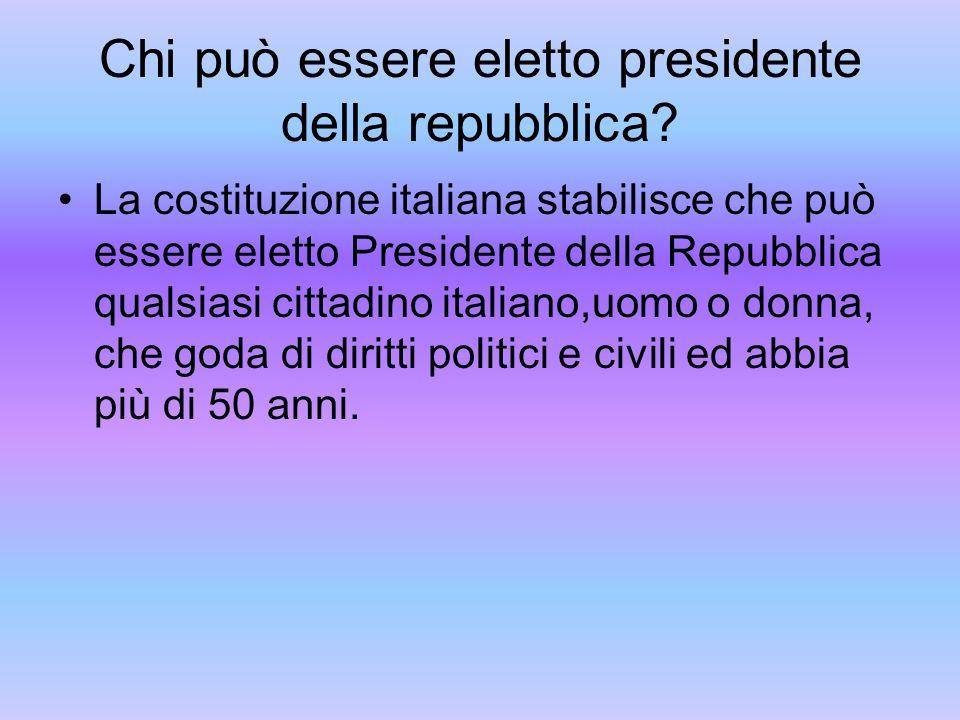 Chi può essere eletto presidente della repubblica? La costituzione italiana stabilisce che può essere eletto Presidente della Repubblica qualsiasi cit