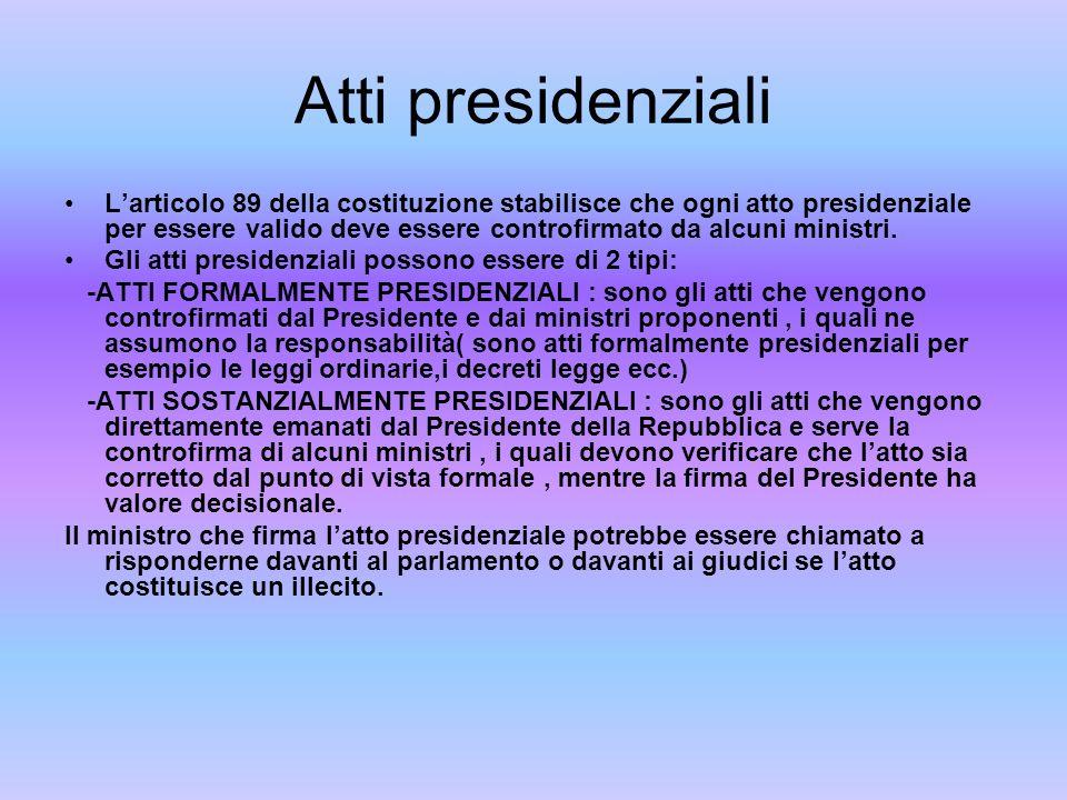 Atti presidenziali Larticolo 89 della costituzione stabilisce che ogni atto presidenziale per essere valido deve essere controfirmato da alcuni minist
