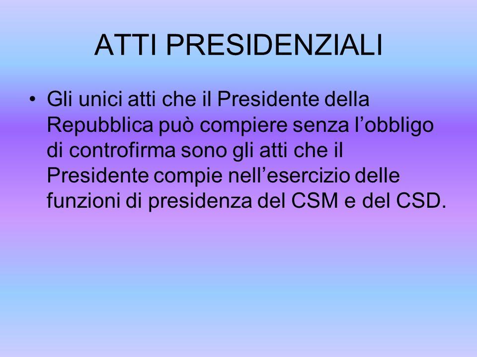 ATTI PRESIDENZIALI Gli unici atti che il Presidente della Repubblica può compiere senza lobbligo di controfirma sono gli atti che il Presidente compie