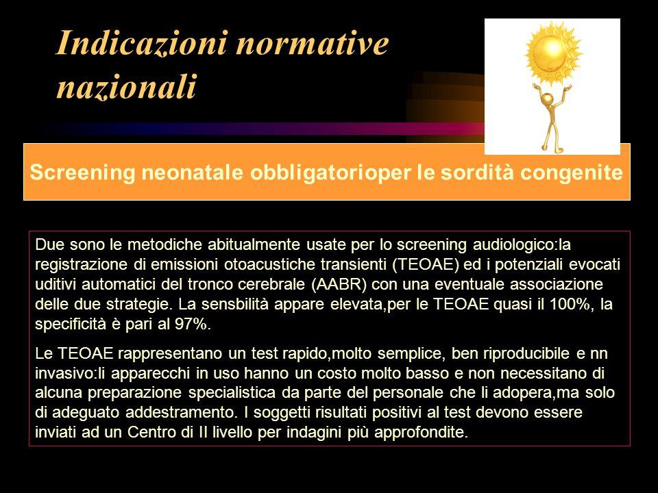 Indicazioni normative nazionali Screening neonatale obbligatorioper le sordità congenite Due sono le metodiche abitualmente usate per lo screening aud