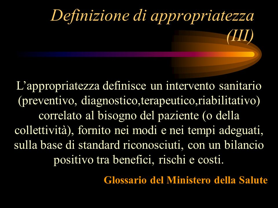 Lappropriatezza definisce un intervento sanitario (preventivo, diagnostico,terapeutico,riabilitativo) correlato al bisogno del paziente (o della colle