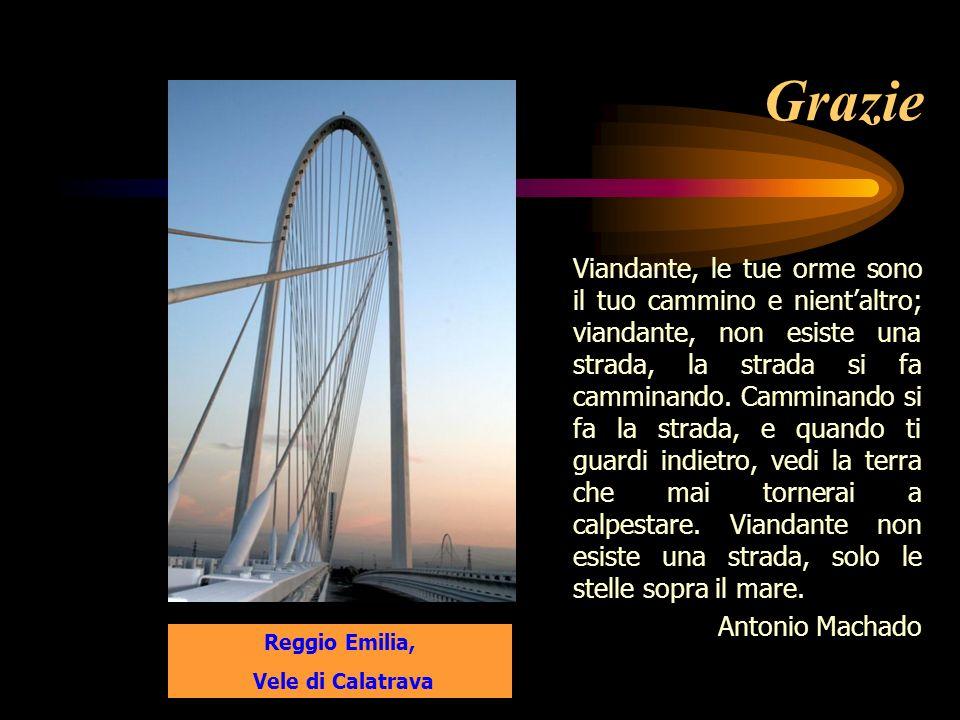 Grazie Reggio Emilia, Vele di Calatrava Viandante, le tue orme sono il tuo cammino e nientaltro; viandante, non esiste una strada, la strada si fa cam