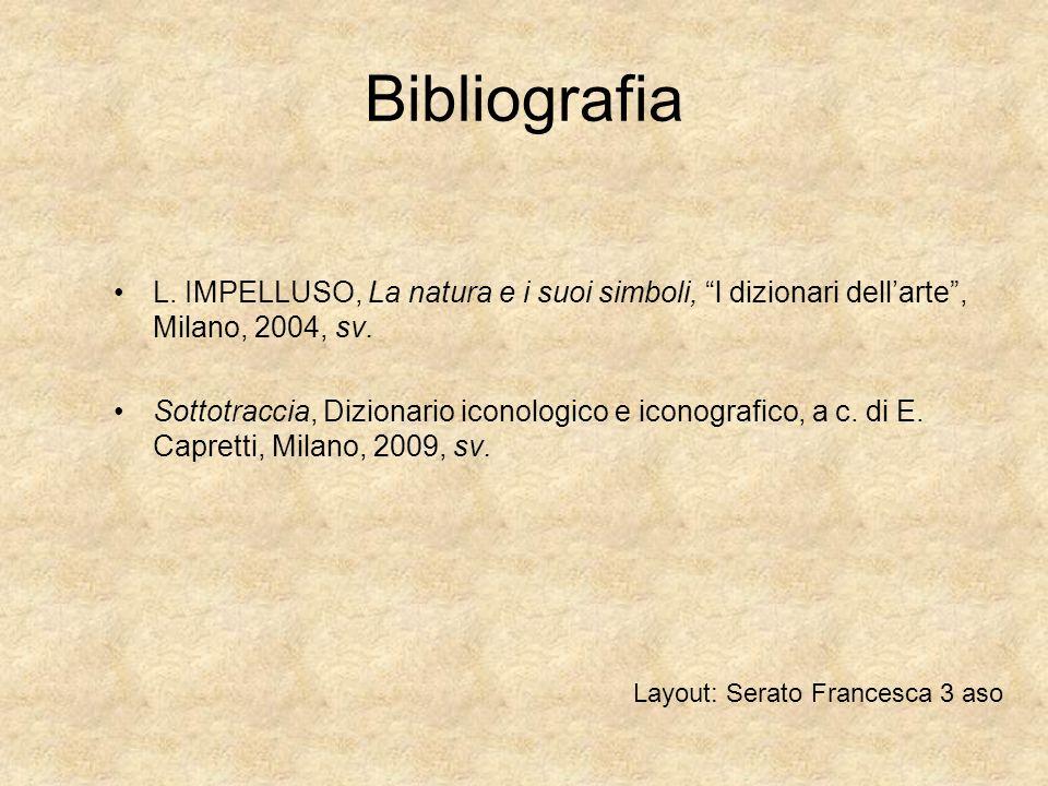 Bibliografia L.IMPELLUSO, La natura e i suoi simboli, l dizionari dellarte, Milano, 2004, sv.
