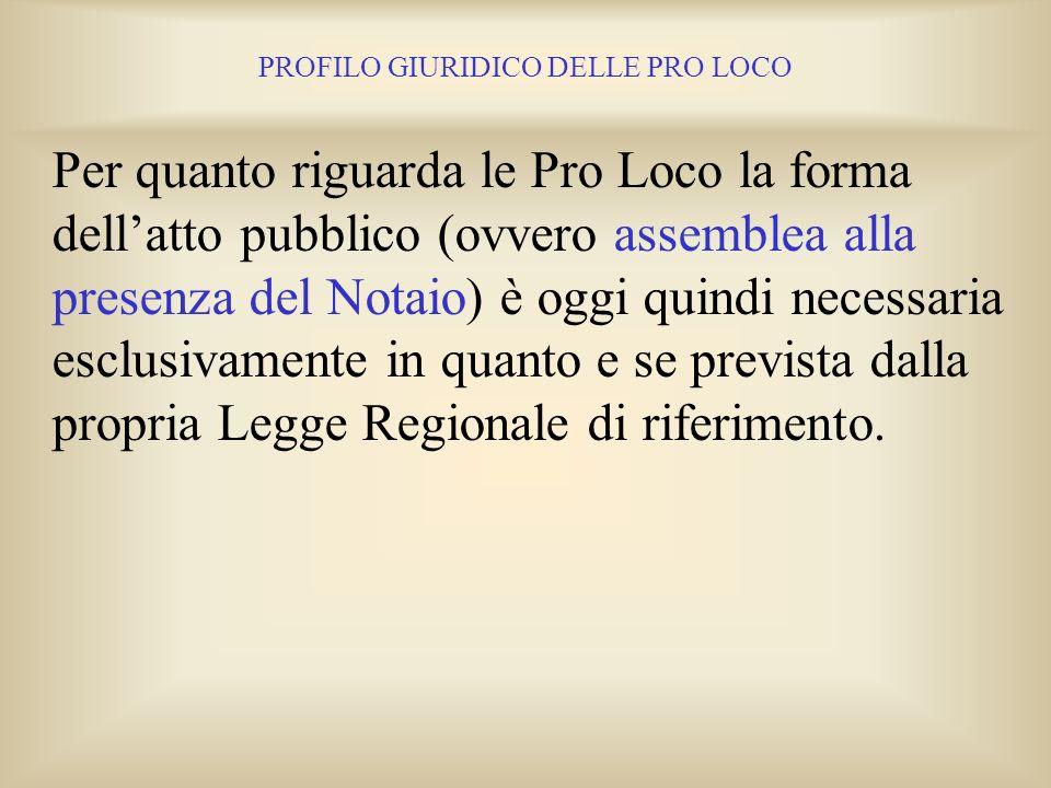 PROFILO GIURIDICO DELLE PRO LOCO Per la forma dellatto costitutivo il Codice Civile non obbliga le associazioni non riconosciute, e quindi le Pro Loco