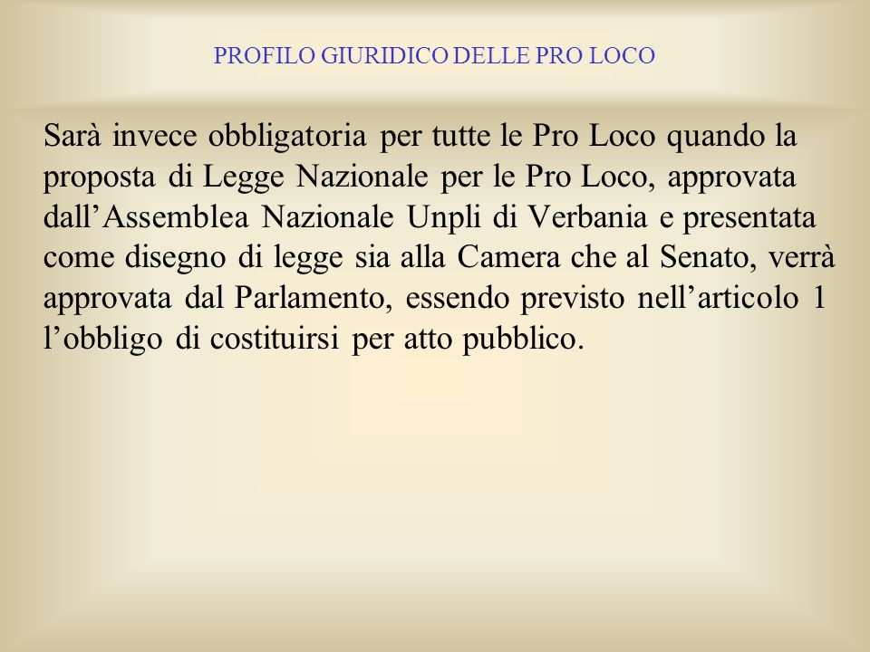 PROFILO GIURIDICO DELLE PRO LOCO La maggior parte delle Leggi Regionali che hanno istituito gli Albi delle Pro Loco, hanno mutuato dalla vecchia legge