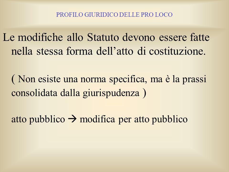 PROFILO GIURIDICO DELLE PRO LOCO La registrazione è comunque opportuna, se non necessaria, anche per le eventuali costituzioni e modifiche effettuate