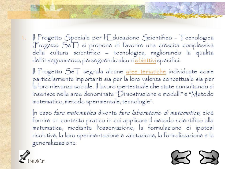 1.Il Progetto Speciale per l'Educazione Scientifico - Tecnologica (Progetto SeT) si propone di favorire una crescita complessiva della cultura scienti