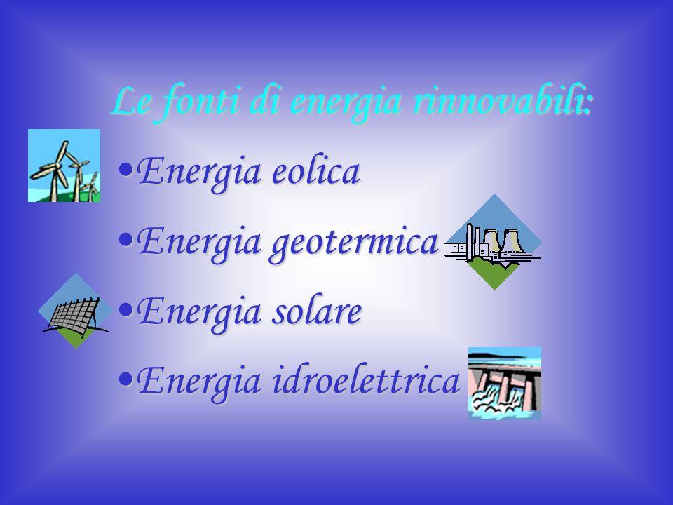 Le fonti di energia rinnovabili: Energia eolicaEnergia eolica Energia geotermicaEnergia geotermica Energia solareEnergia solare Energia idroelettricaE