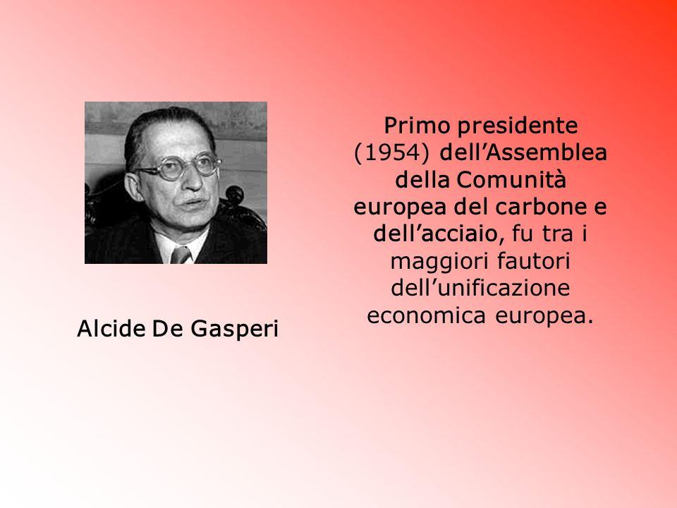 Alcide De Gasperi Primo presidente (1954) dellAssemblea della Comunità europea del carbone e dellacciaio, fu tra i maggiori fautori dellunificazione e