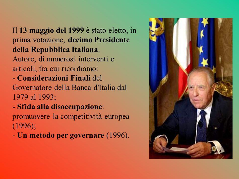 Il 13 maggio del 1999 è stato eletto, in prima votazione, decimo Presidente della Repubblica Italiana. Autore, di numerosi interventi e articoli, fra