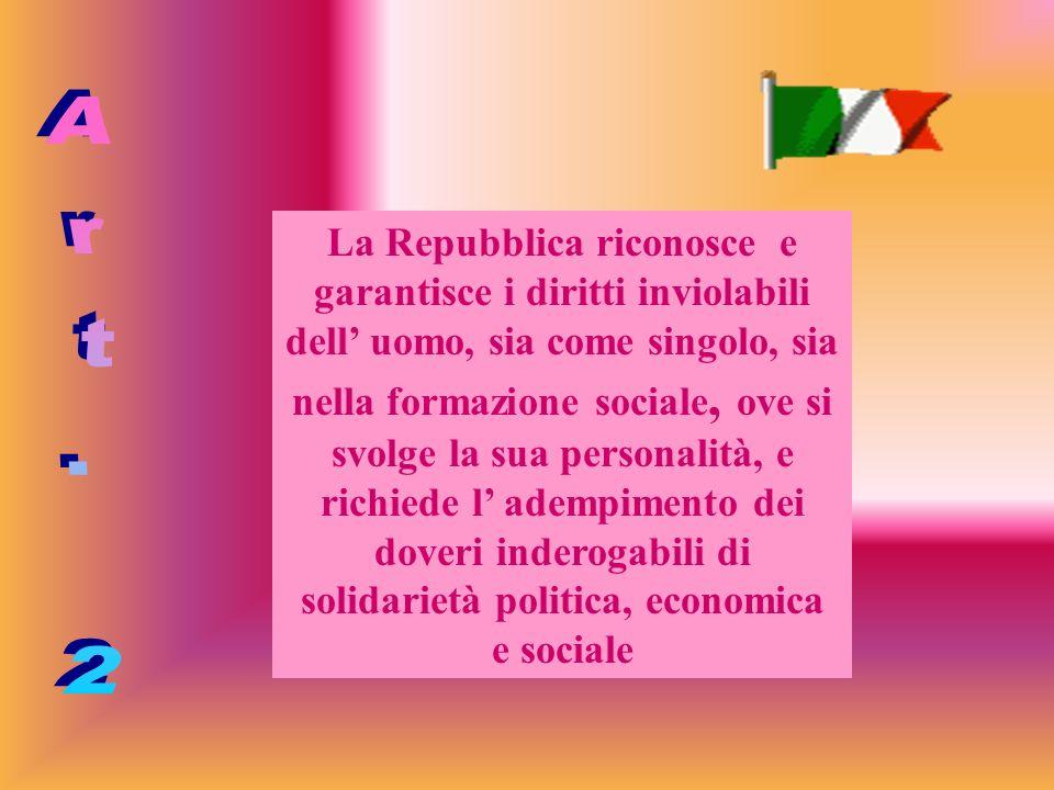 La Repubblica riconosce e garantisce i diritti inviolabili dell uomo, sia come singolo, sia nella formazione sociale, ove si svolge la sua personalità