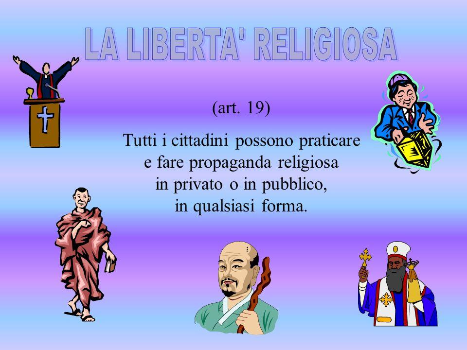 (art. 19) Tutti i cittadini possono praticare e fare propaganda religiosa in privato o in pubblico, in qualsiasi forma.