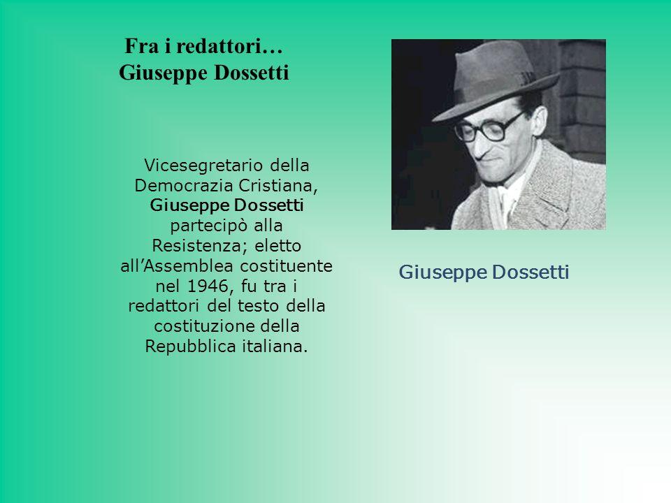 Giuseppe Dossetti Vicesegretario della Democrazia Cristiana, Giuseppe Dossetti partecipò alla Resistenza; eletto allAssemblea costituente nel 1946, fu