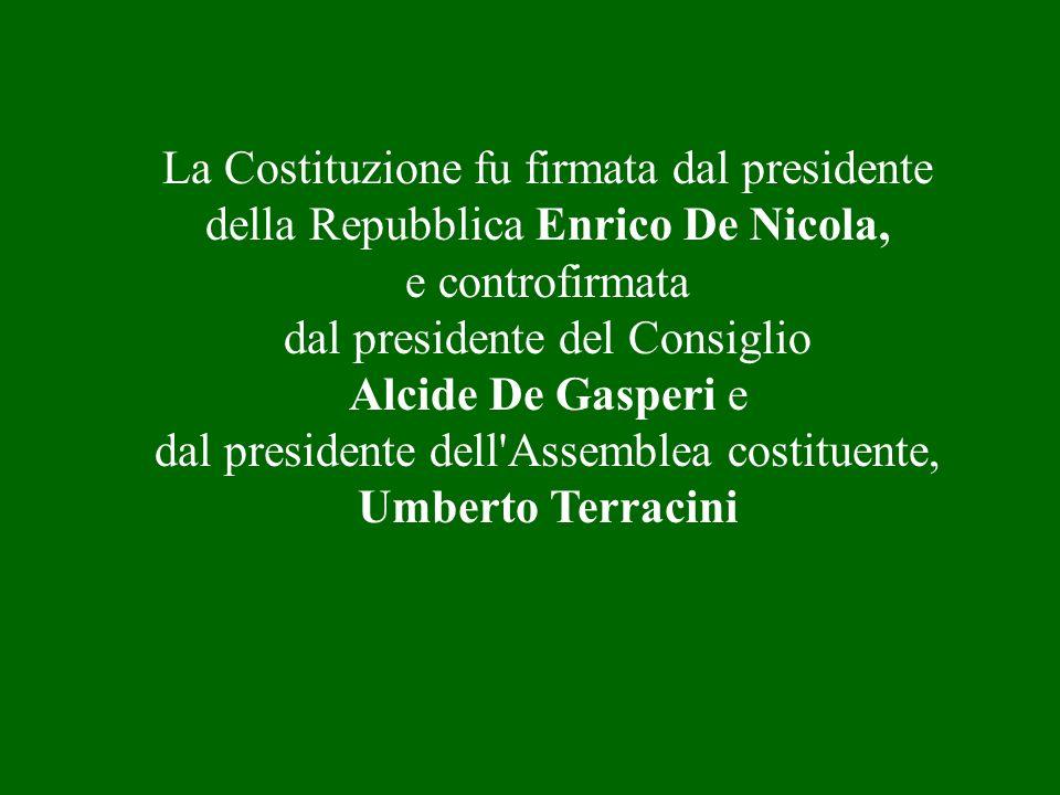 La Costituzione fu firmata dal presidente della Repubblica Enrico De Nicola, e controfirmata dal presidente del Consiglio Alcide De Gasperi e dal pres