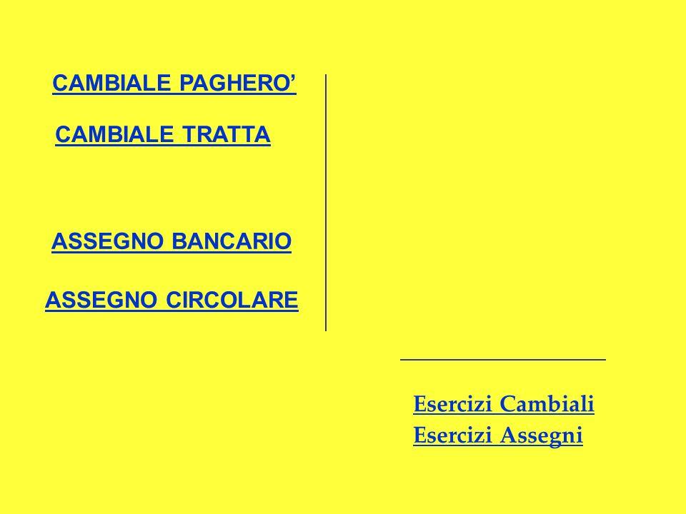 CAMBIALE PAGHERO CAMBIALE TRATTA ASSEGNO BANCARIO ASSEGNO CIRCOLARE Esercizi Cambiali Esercizi Assegni