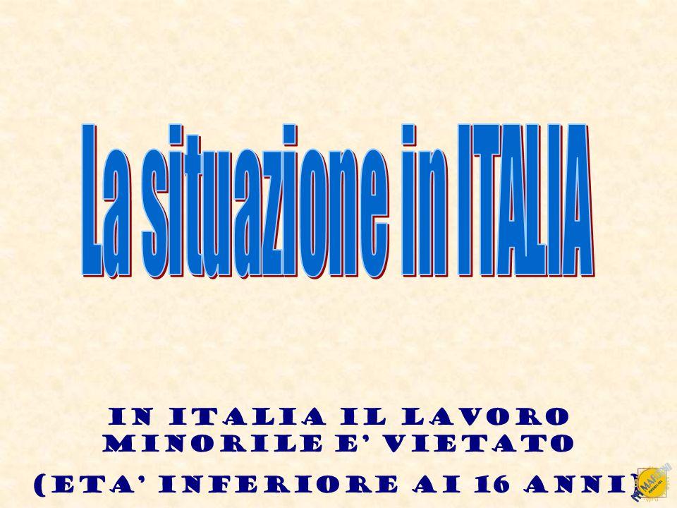 IN ITALIA IL LAVORO MINORILE E VIETATO (ETA INFERIORE AI 16 ANNI)