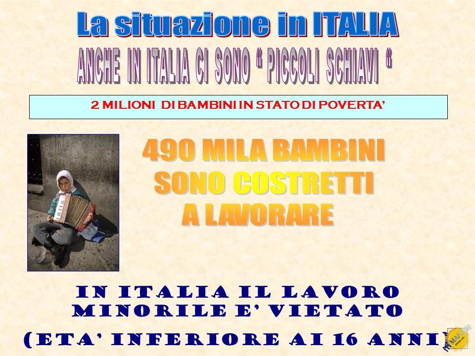 2 MILIONI DI BAMBINI IN STATO DI POVERTA IN ITALIA IL LAVORO MINORILE E VIETATO (ETA INFERIORE AI 16 ANNI)