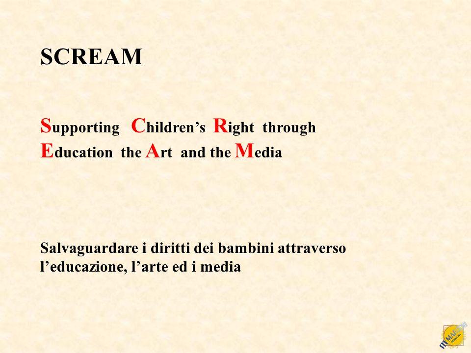 SCREAM S upporting C hildrens R ight through E ducation the A rt and the M edia Salvaguardare i diritti dei bambini attraverso leducazione, larte ed i