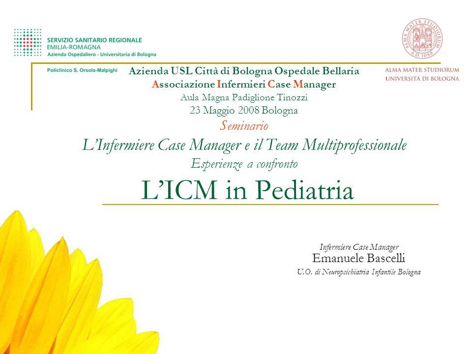 Azienda USL Città di Bologna Ospedale Bellaria Associazione Infermieri Case Manager Aula Magna Padiglione Tinozzi 23 Maggio 2008 Bologna Seminario LIn