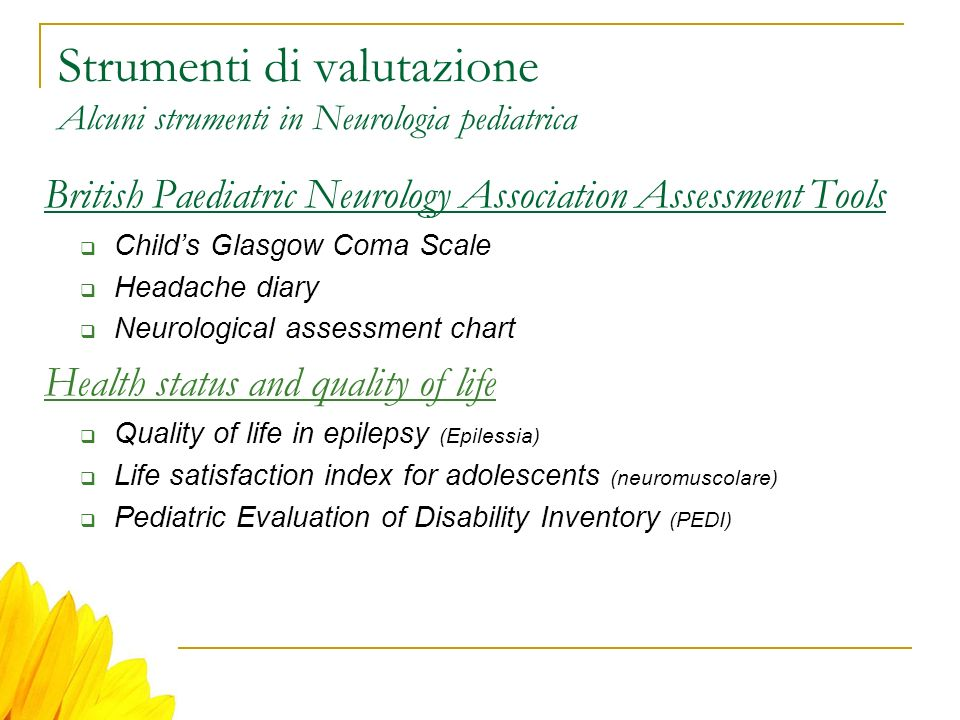 Strumenti di valutazione Alcuni strumenti in Neurologia pediatrica British Paediatric Neurology Association Assessment Tools Childs Glasgow Coma Scale