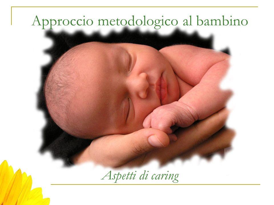 Approccio metodologico al bambino Aspetti di caring