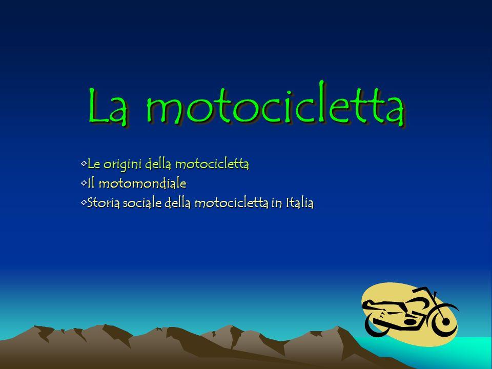 La motocicletta Le origini della motociclettaLe origini della motocicletta Il motomondialeIl motomondiale Storia sociale della motocicletta in ItaliaS