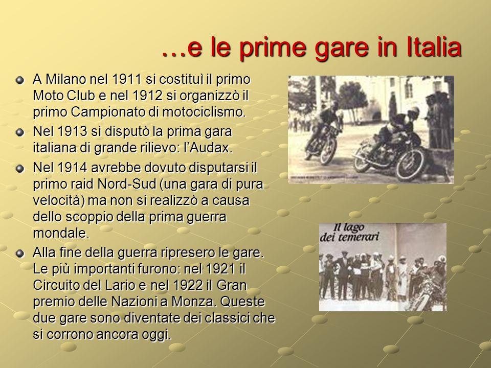 …e le prime gare in Italia A Milano nel 1911 si costituì il primo Moto Club e nel 1912 si organizzò il primo Campionato di motociclismo. Nel 1913 si d