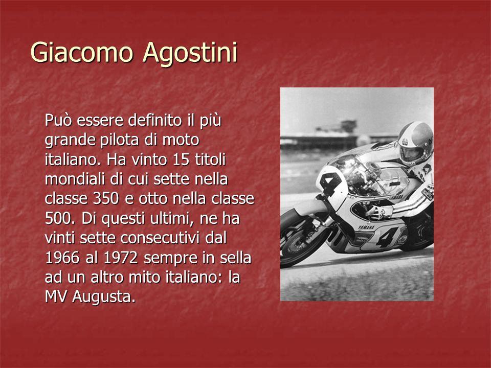 Giacomo Agostini Può essere definito il più grande pilota di moto italiano. Ha vinto 15 titoli mondiali di cui sette nella classe 350 e otto nella cla