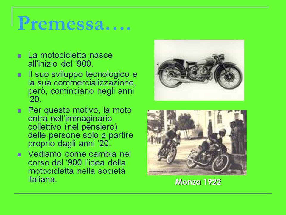 Premessa…. La motocicletta nasce allinizio del 900. Il suo sviluppo tecnologico e la sua commercializzazione, però, cominciano negli anni 20. Per ques