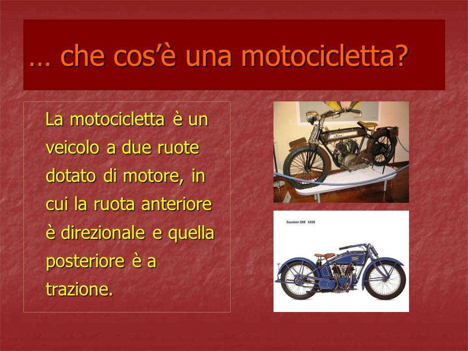 … che cosè una motocicletta? La motocicletta è un veicolo a due ruote dotato di motore, in cui la ruota anteriore è direzionale e quella posteriore è