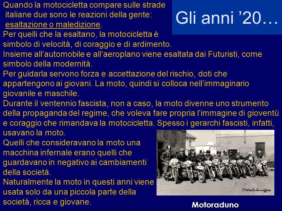 Gli anni 20… Quando la motocicletta compare sulle strade italiane due sono le reazioni della gente: esaltazione o maledizione. Per quelli che la esalt